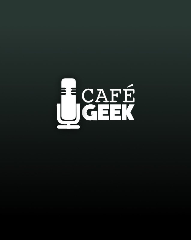 Café GEEK Podcast